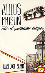 Adios Prison Tales of Spectacular Escape
