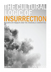 The Cultural Logic of Insurrection:Essays on Tiqqun and The Invisible Committee