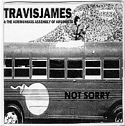 Not Sorry - Travis James and the Acrimonious Assembly of Arsonists