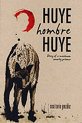 Huye Hombre Huye. Diary of a maximum security prisoner.