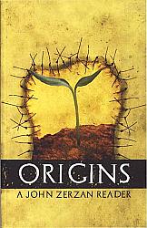 Origins: a John Zerzan Reader