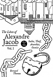 Alexandre Jacob: Sailor, Thief, Anarchist, Convict (1879-1954) Vol. I