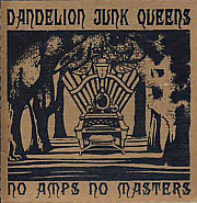 Dandelion Junk Queens-No Amps, No Masters